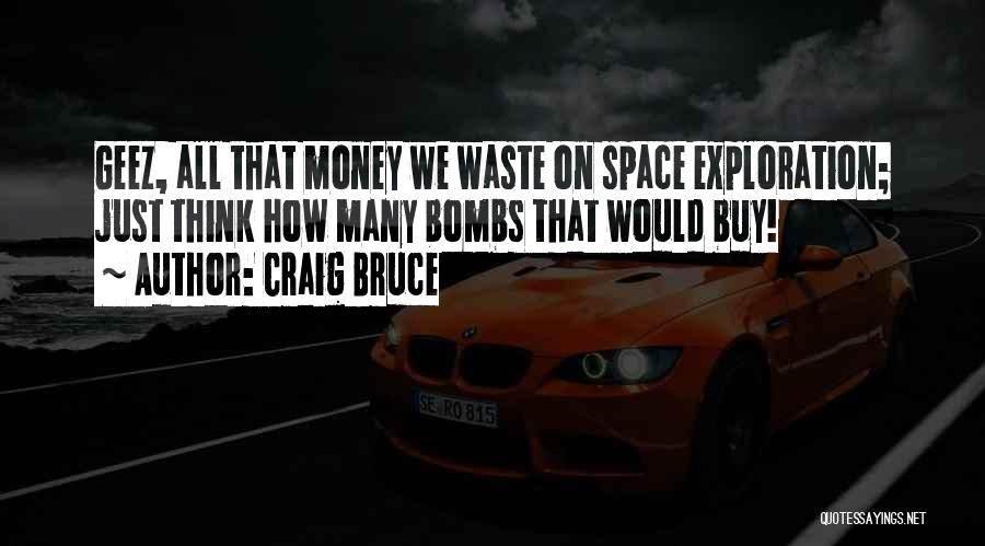 Geez Quotes By Craig Bruce