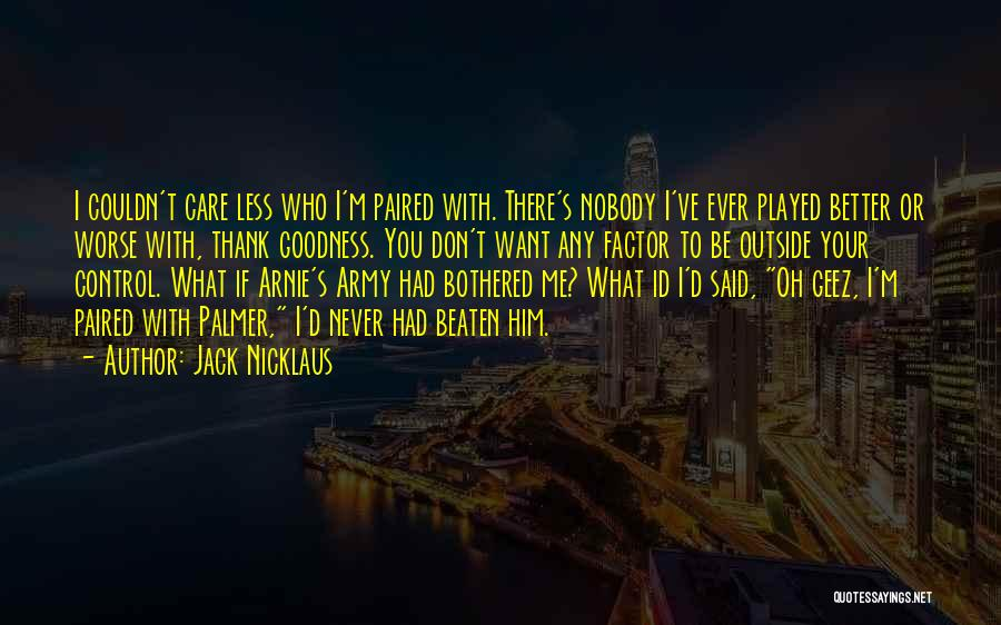 Geez Quotes By Jack Nicklaus