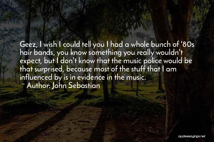 Geez Quotes By John Sebastian