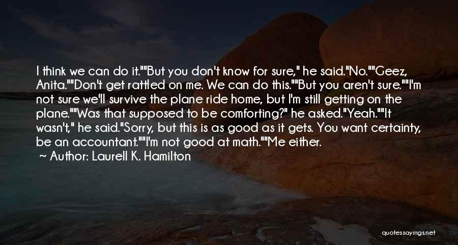 Geez Quotes By Laurell K. Hamilton