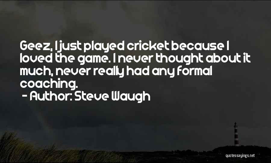 Geez Quotes By Steve Waugh
