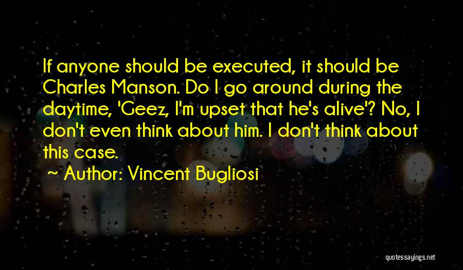 Geez Quotes By Vincent Bugliosi