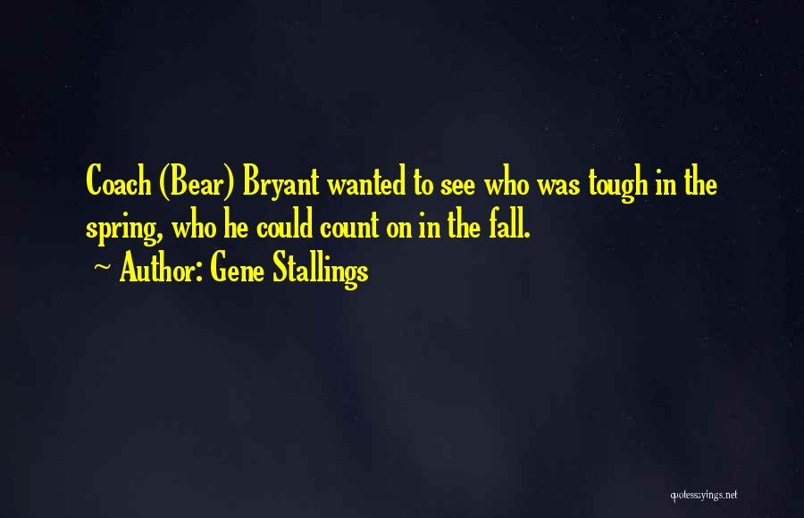 Gene Stallings Quotes 1696985