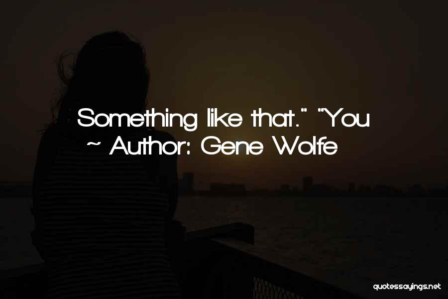 Gene Wolfe Quotes 447450