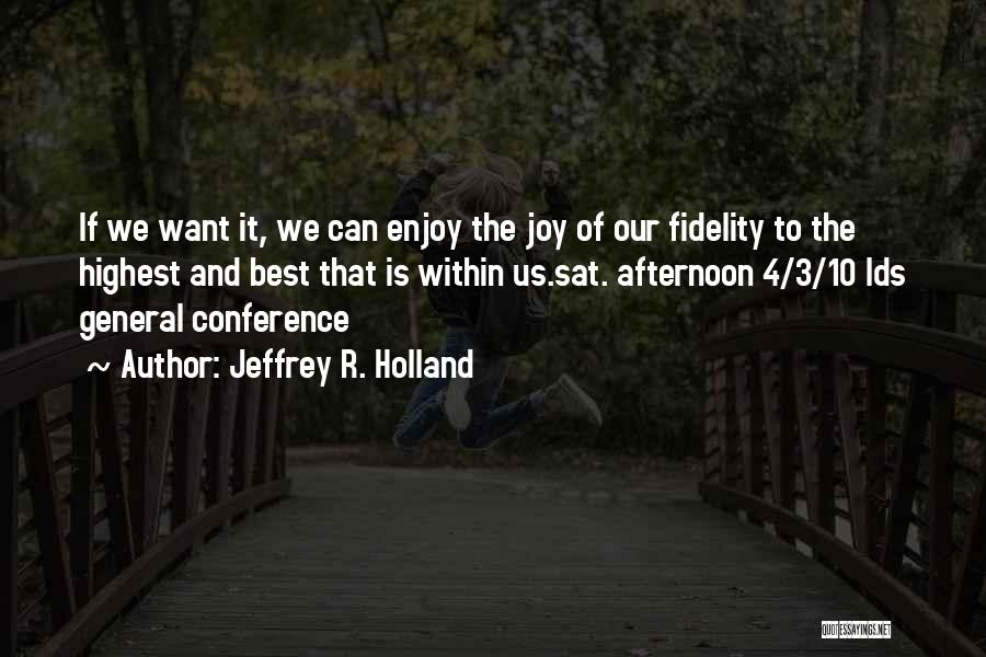 General Conference Quotes By Jeffrey R. Holland