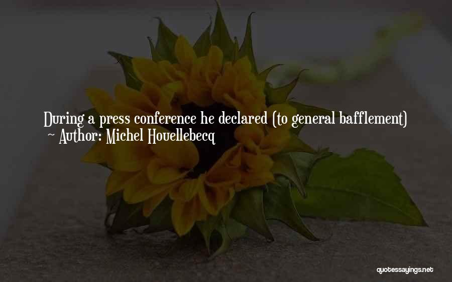 General Conference Quotes By Michel Houellebecq