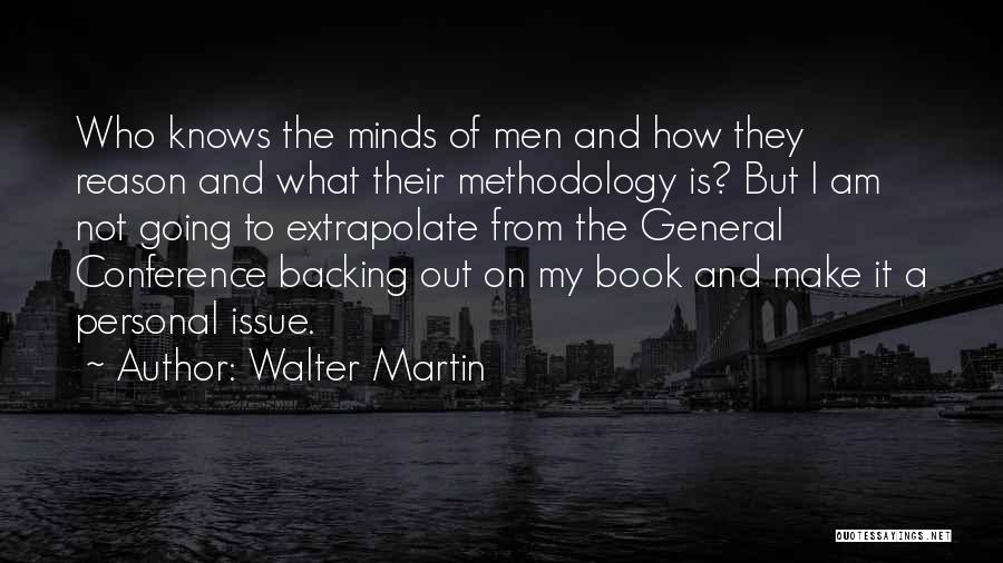 General Conference Quotes By Walter Martin