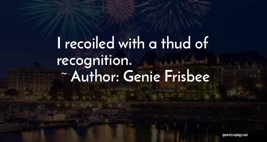 Genie Frisbee Quotes 758589