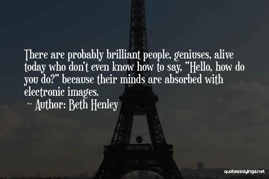 Genius Mind Quotes By Beth Henley