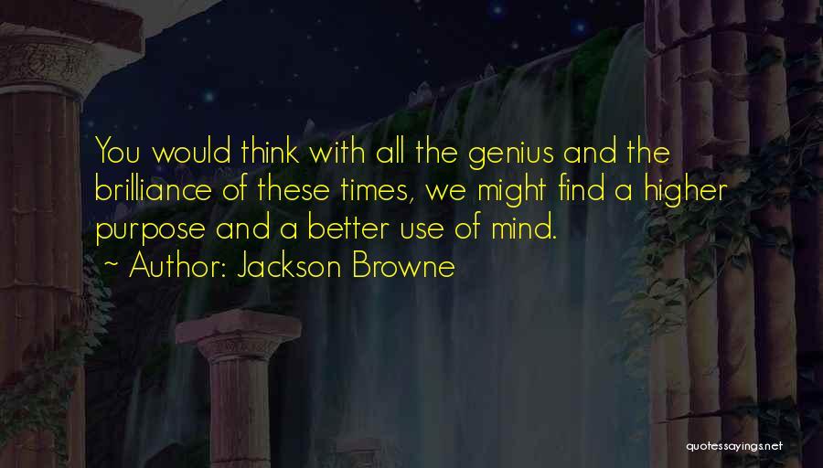 Genius Mind Quotes By Jackson Browne
