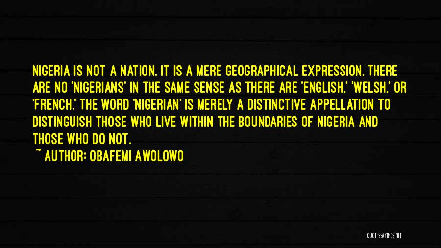 Geographical Boundaries Quotes By Obafemi Awolowo