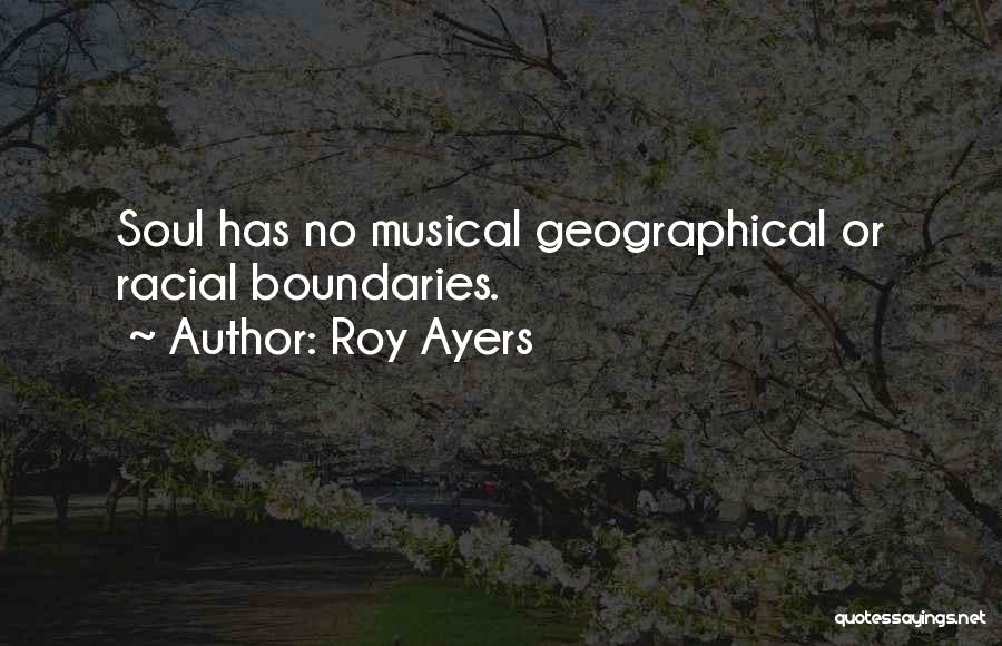 Geographical Boundaries Quotes By Roy Ayers