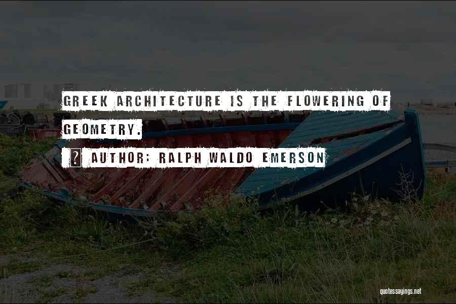 Geometry And Architecture Quotes By Ralph Waldo Emerson