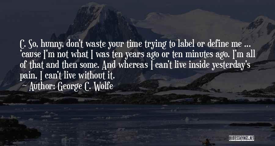 George C. Wolfe Quotes 439634