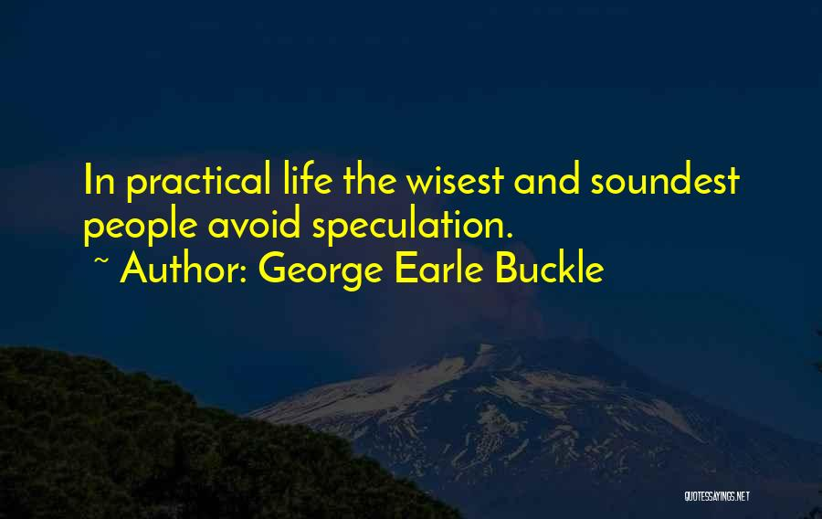 George Earle Buckle Quotes 2057627