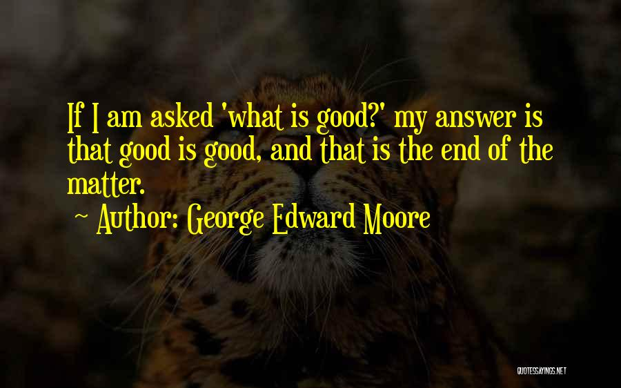 George Edward Moore Quotes 431778