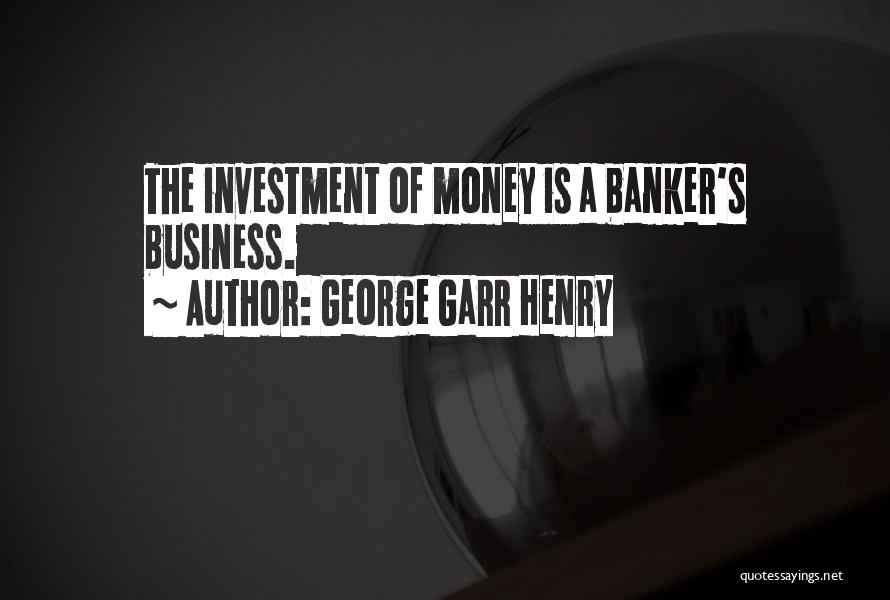 George Garr Henry Quotes 1334049