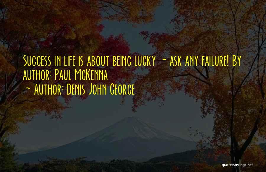 George Mckenna Quotes By Denis John George