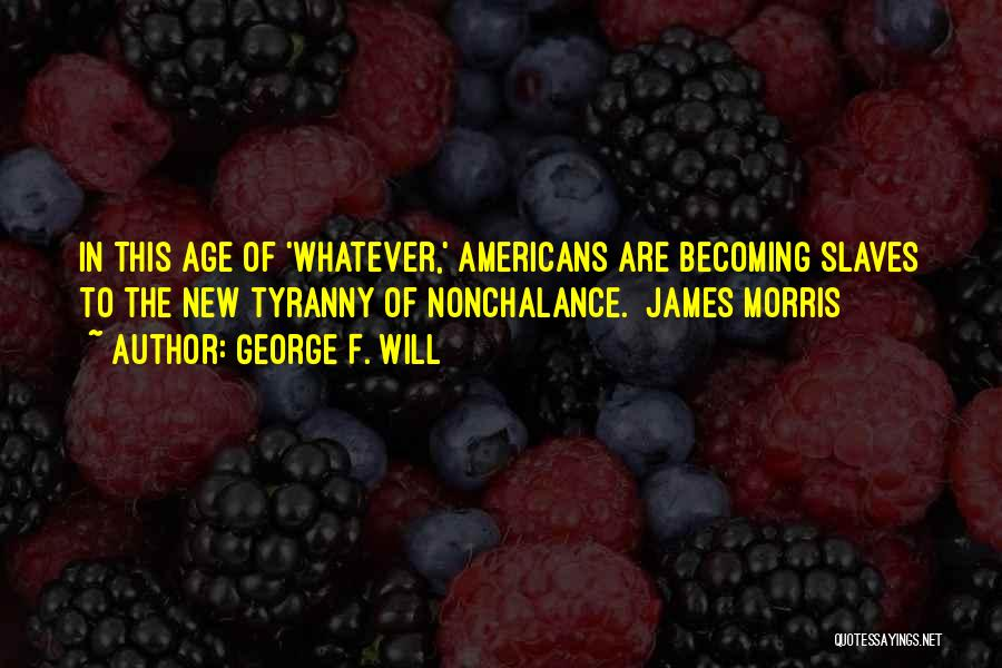George Morris Quotes By George F. Will