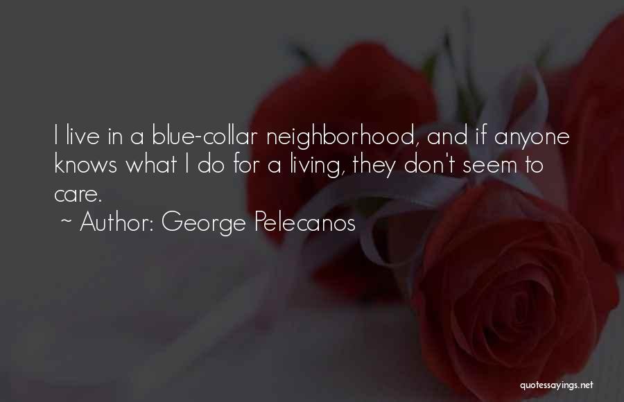 George Pelecanos Quotes 662918
