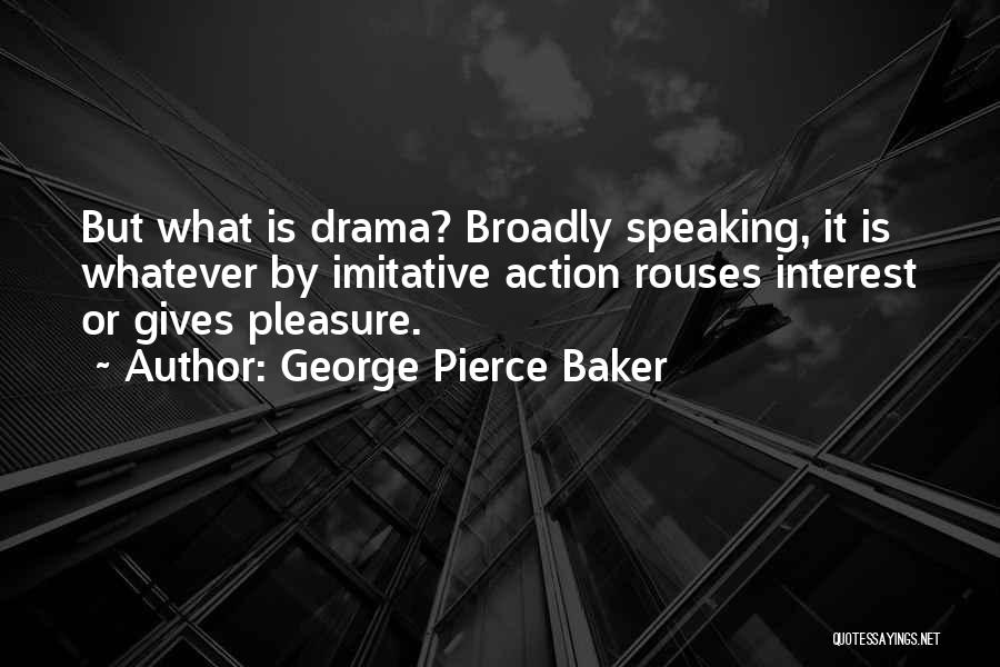 George Pierce Baker Quotes 1512591