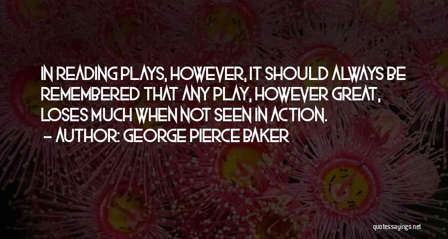 George Pierce Baker Quotes 2169331