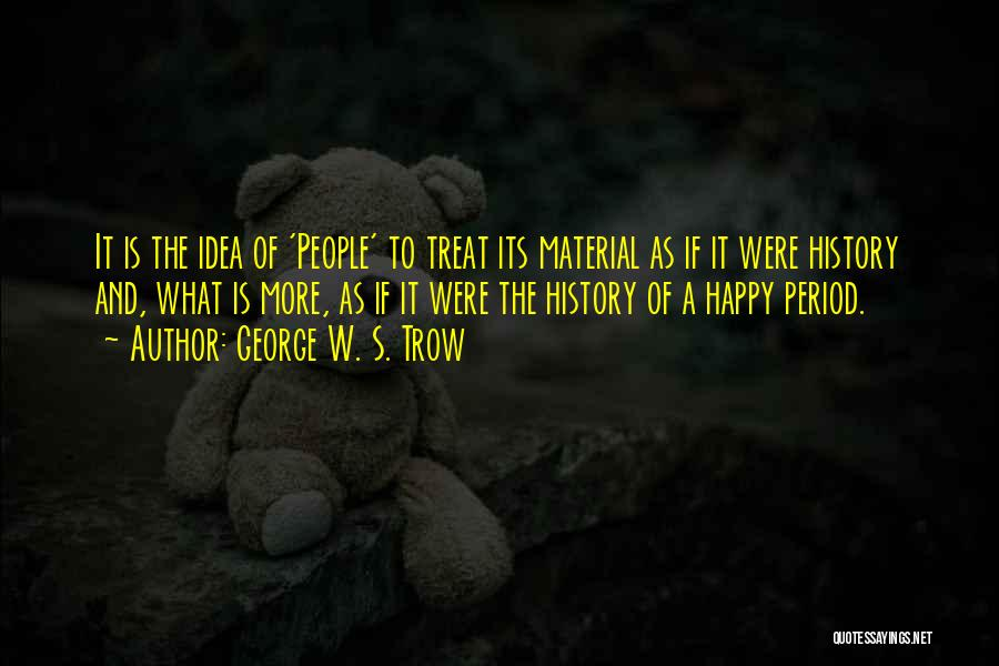 George W. S. Trow Quotes 1584690