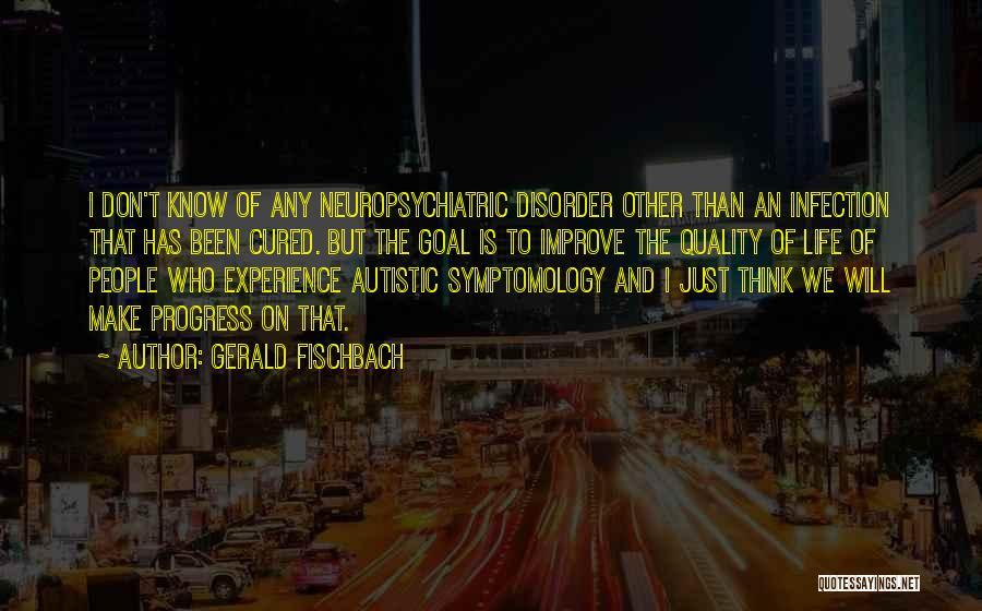 Gerald Fischbach Quotes 2038214