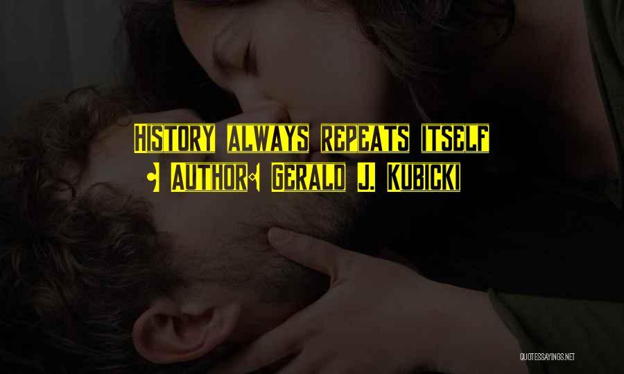 Gerald J. Kubicki Quotes 1678107
