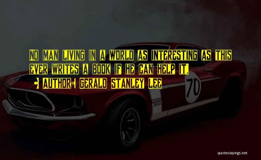Gerald Stanley Lee Quotes 1672178
