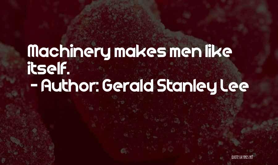 Gerald Stanley Lee Quotes 2090015