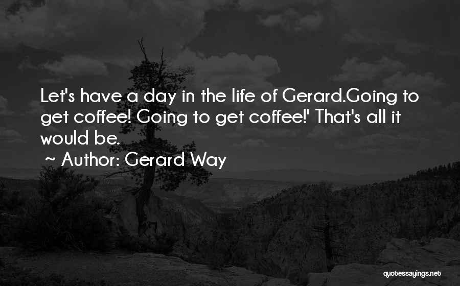 Gerard Way Quotes 1336174
