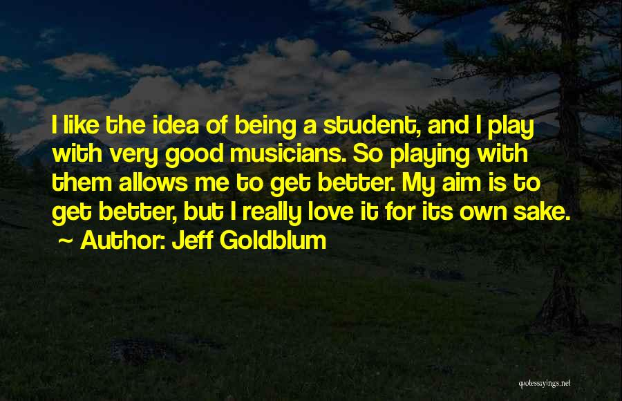 Get Better My Love Quotes By Jeff Goldblum