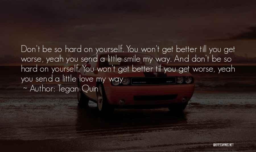 Get Better My Love Quotes By Tegan Quin