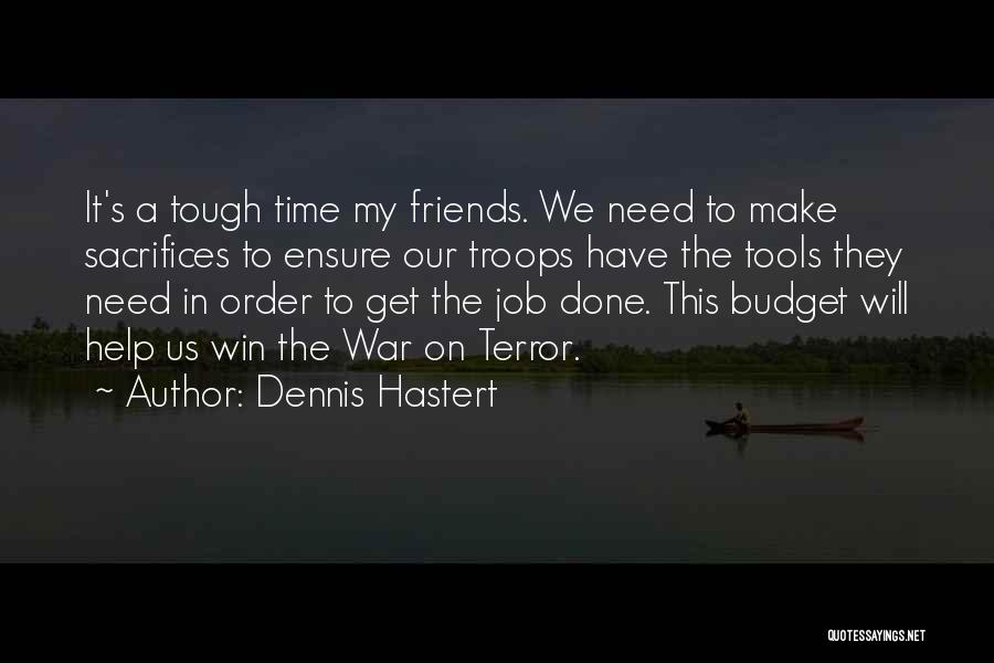 Get Job Done Quotes By Dennis Hastert