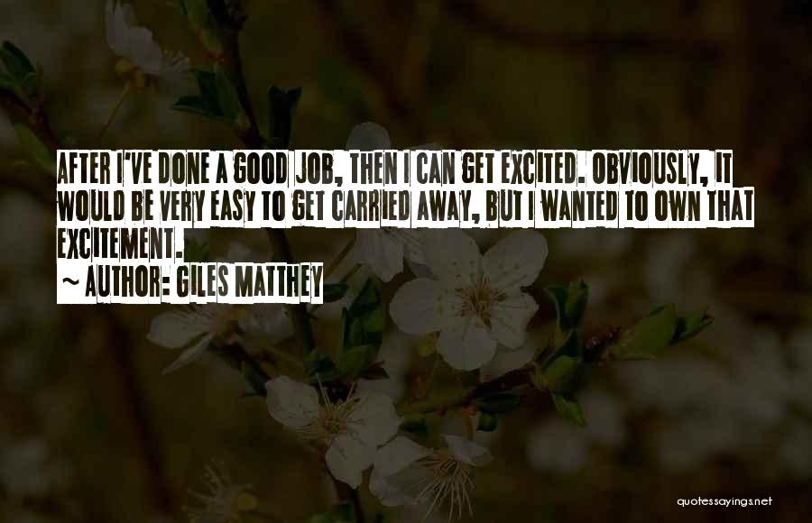 Get Job Done Quotes By Giles Matthey