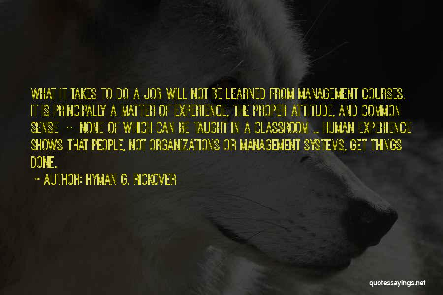 Get Job Done Quotes By Hyman G. Rickover