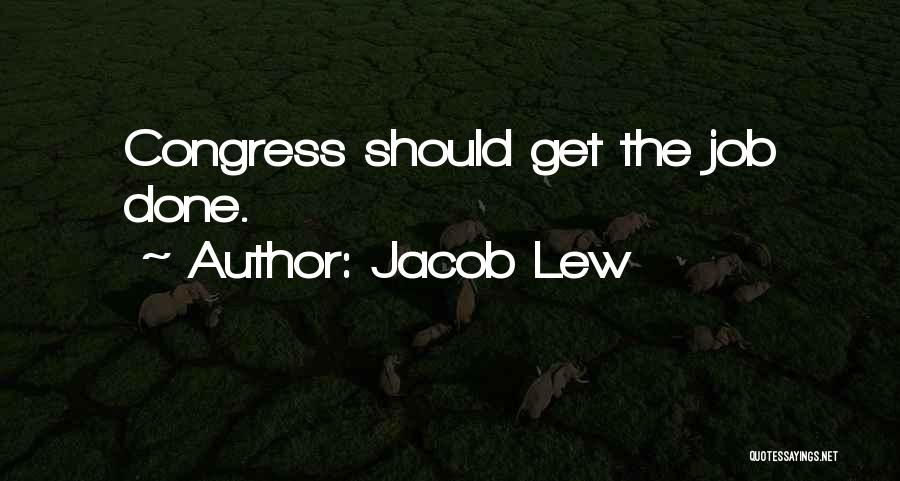 Get Job Done Quotes By Jacob Lew