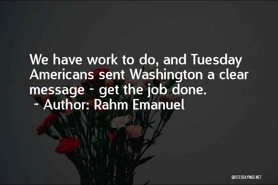 Get Job Done Quotes By Rahm Emanuel