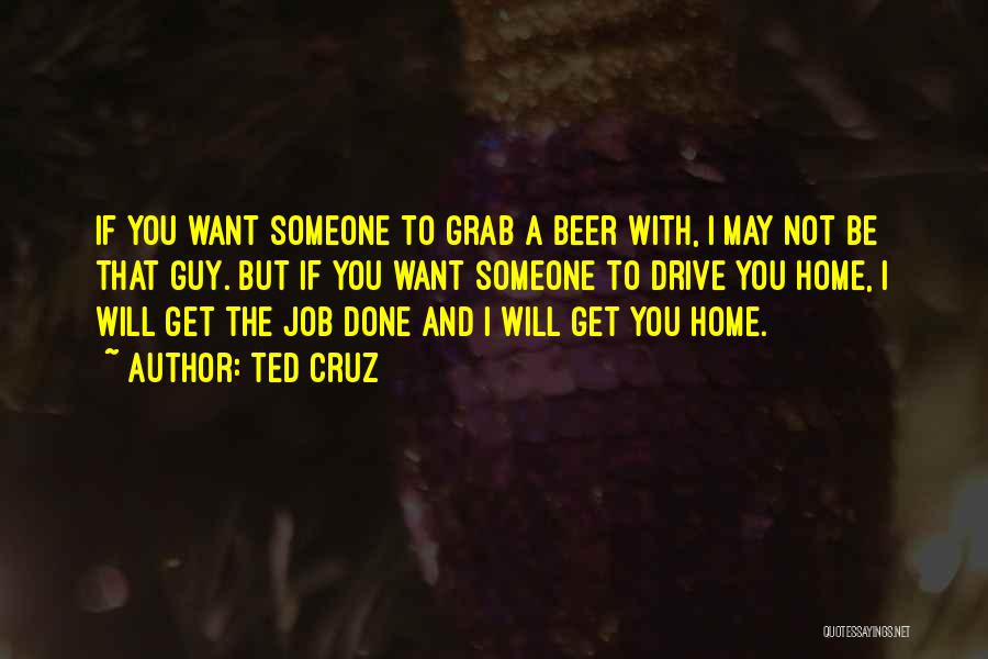 Get Job Done Quotes By Ted Cruz