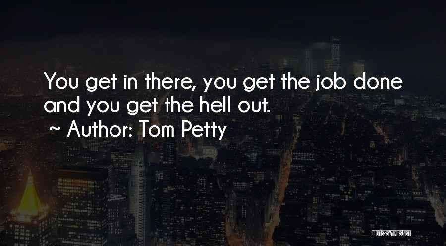 Get Job Done Quotes By Tom Petty