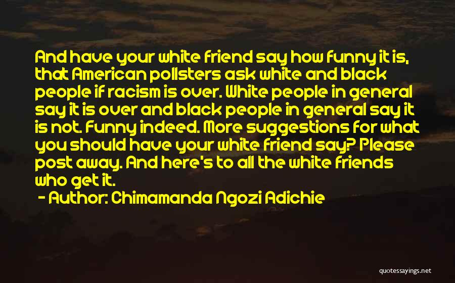 Get Over Racism Quotes By Chimamanda Ngozi Adichie