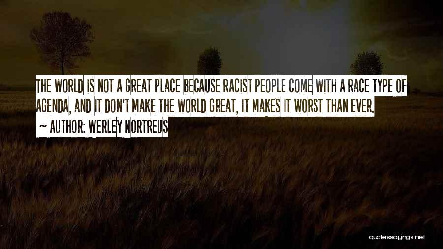 Get Over Racism Quotes By Werley Nortreus