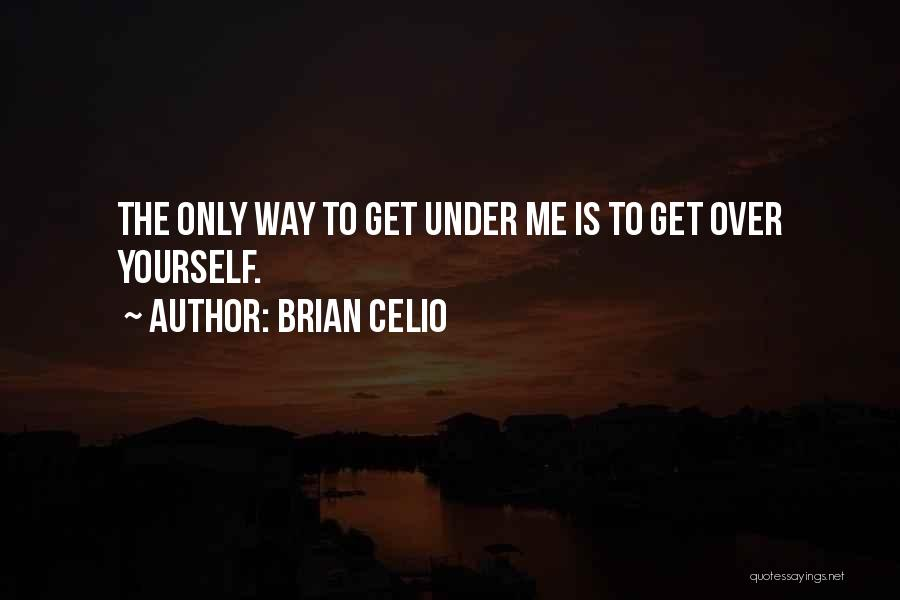 Get Over Yourself Quotes By Brian Celio