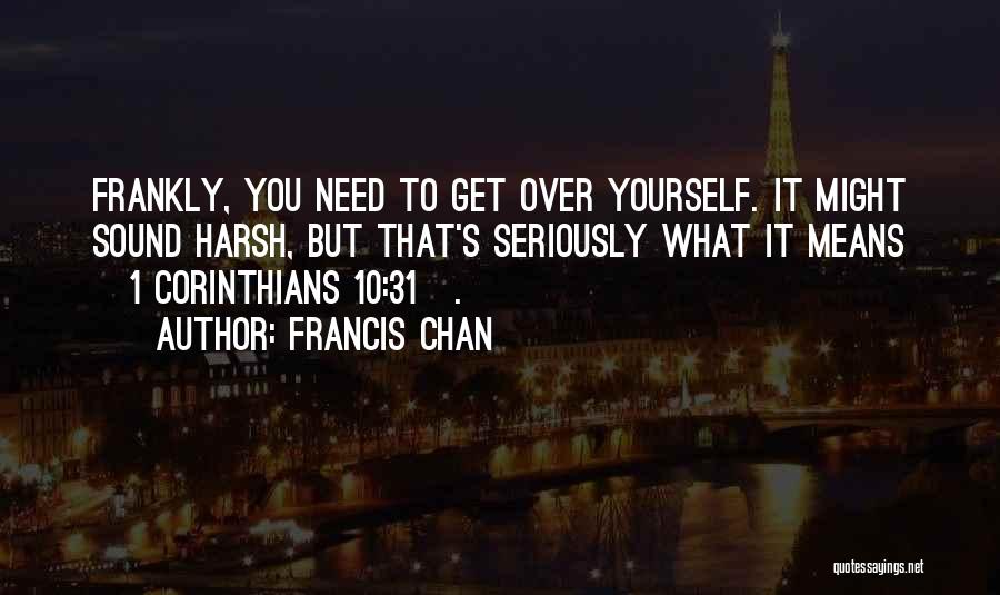 Get Over Yourself Quotes By Francis Chan