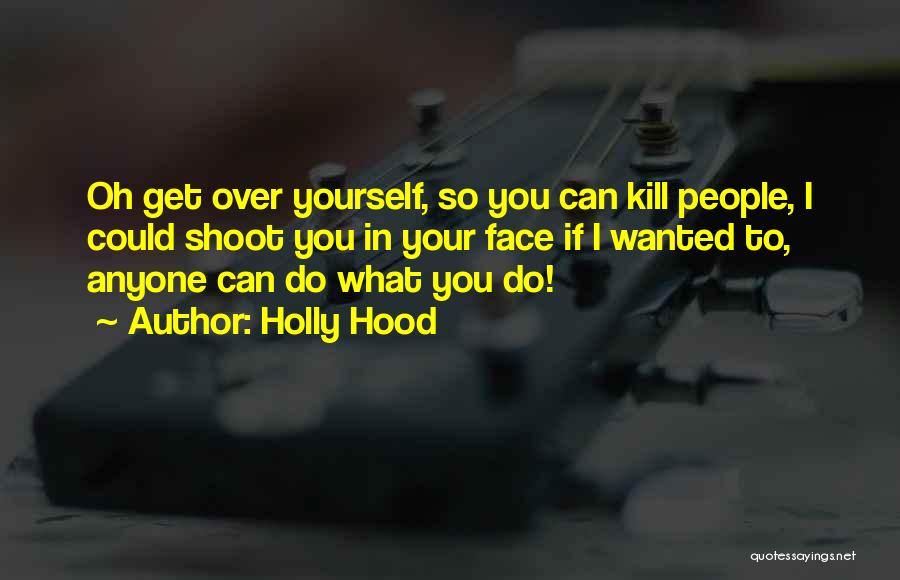 Get Over Yourself Quotes By Holly Hood