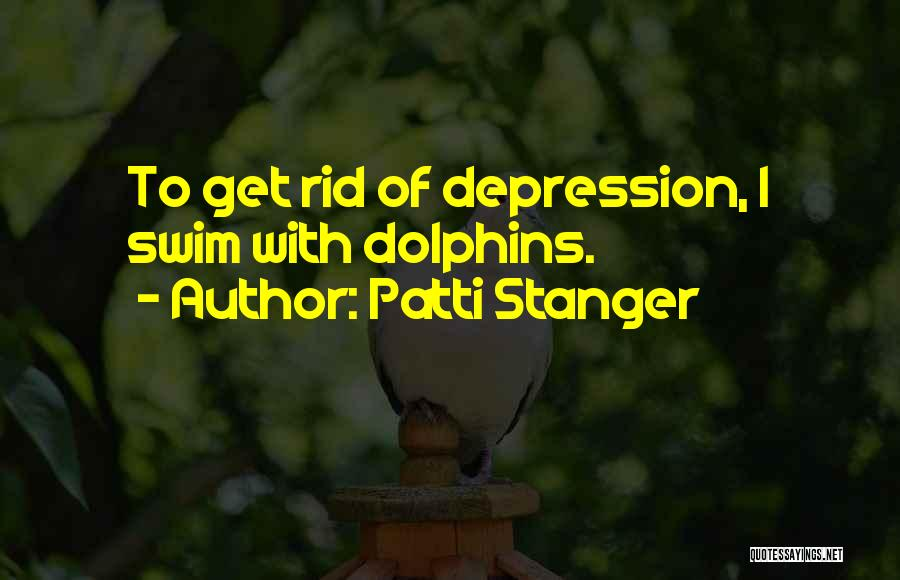 Get Rid Of Depression Quotes By Patti Stanger