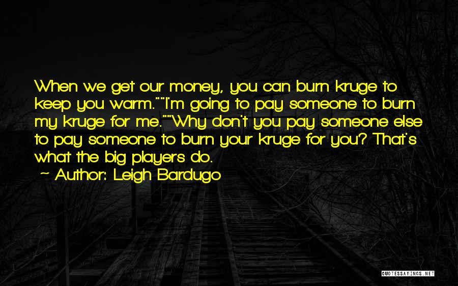 Get The Money Quotes By Leigh Bardugo