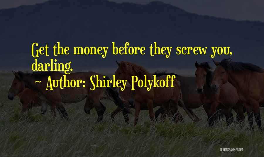 Get The Money Quotes By Shirley Polykoff