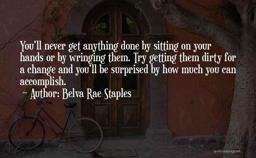Get Your Hands Dirty Quotes By Belva Rae Staples